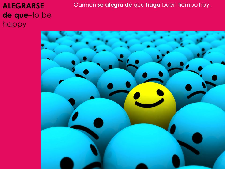 ALEGRARSE de que–to be happy