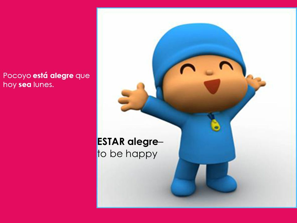 ESTAR alegre–to be happy
