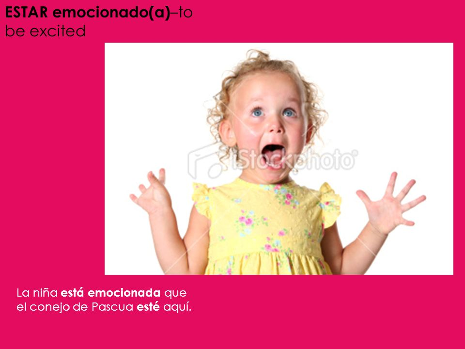 ESTAR emocionado(a)–to be excited