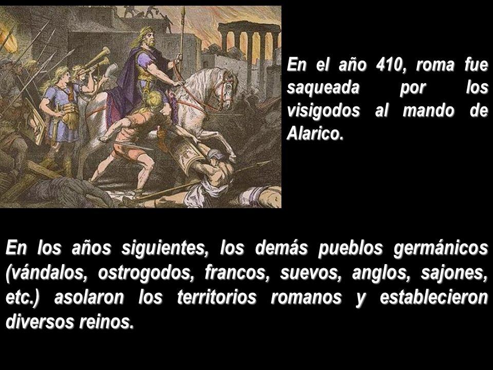 En el año 410, roma fue saqueada por los visigodos al mando de Alarico.