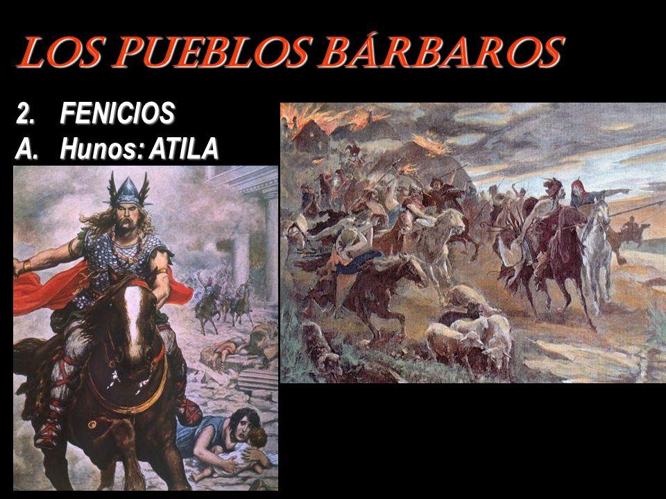Los Pueblos Bárbaros FENICIOS Hunos: ATILA