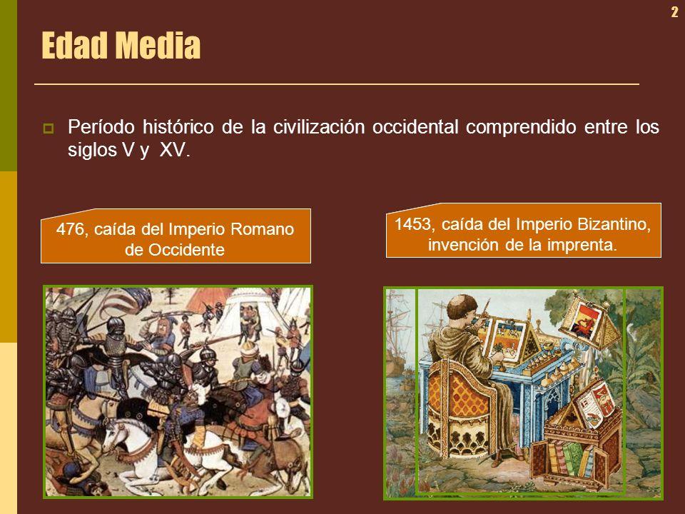 Edad Media Período histórico de la civilización occidental comprendido entre los siglos V y XV. 1492, descubrimiento de América.