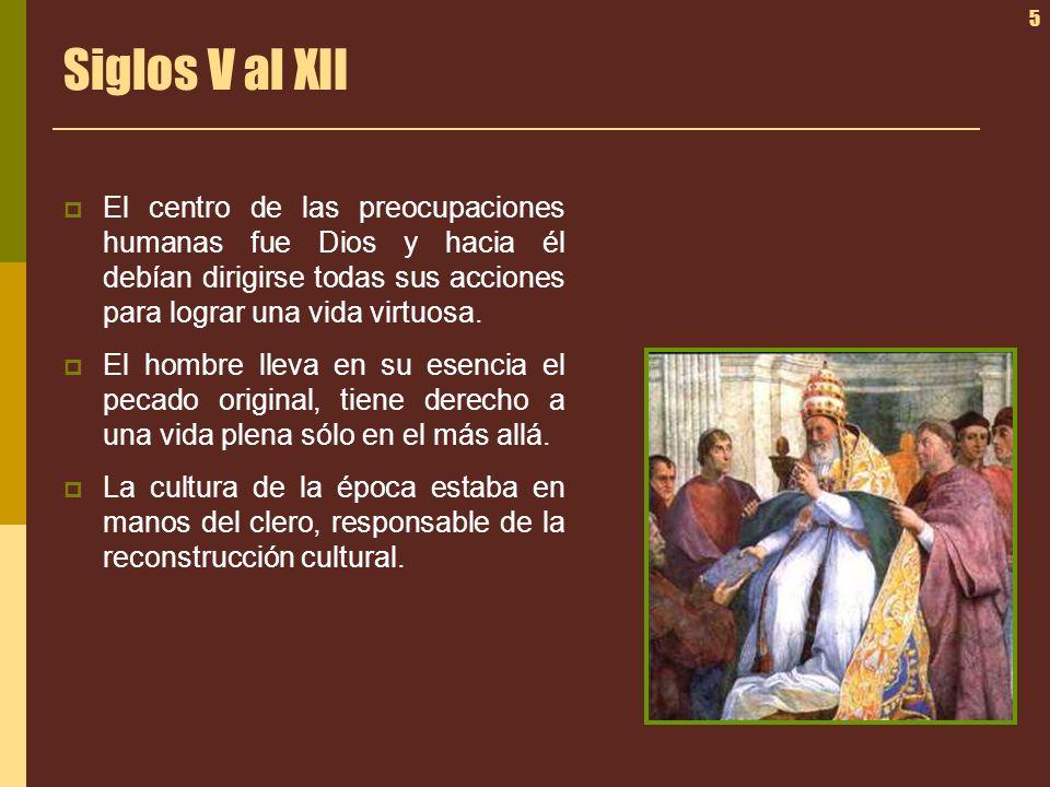 Siglos V al XII El centro de las preocupaciones humanas fue Dios y hacia él debían dirigirse todas sus acciones para lograr una vida virtuosa.