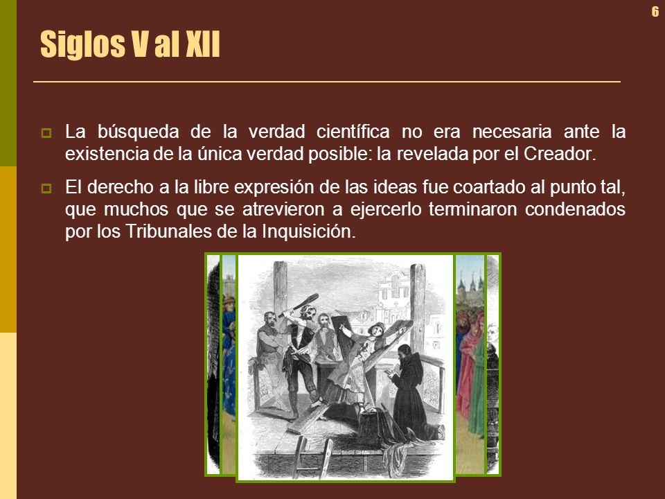 Siglos V al XII La búsqueda de la verdad científica no era necesaria ante la existencia de la única verdad posible: la revelada por el Creador.