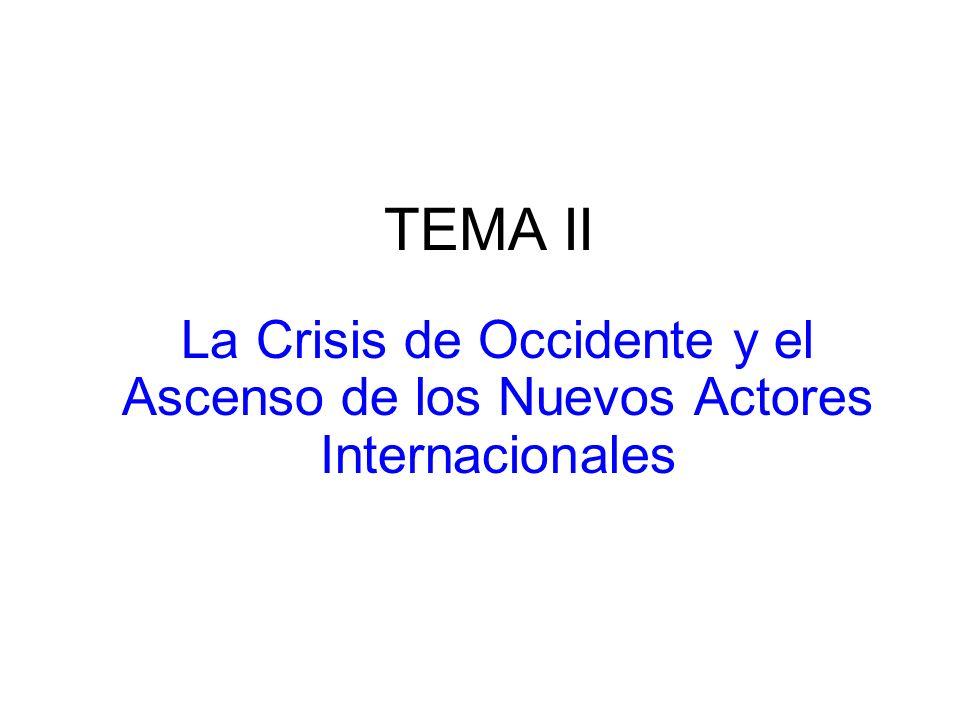 TEMA II La Crisis de Occidente y el Ascenso de los Nuevos Actores Internacionales