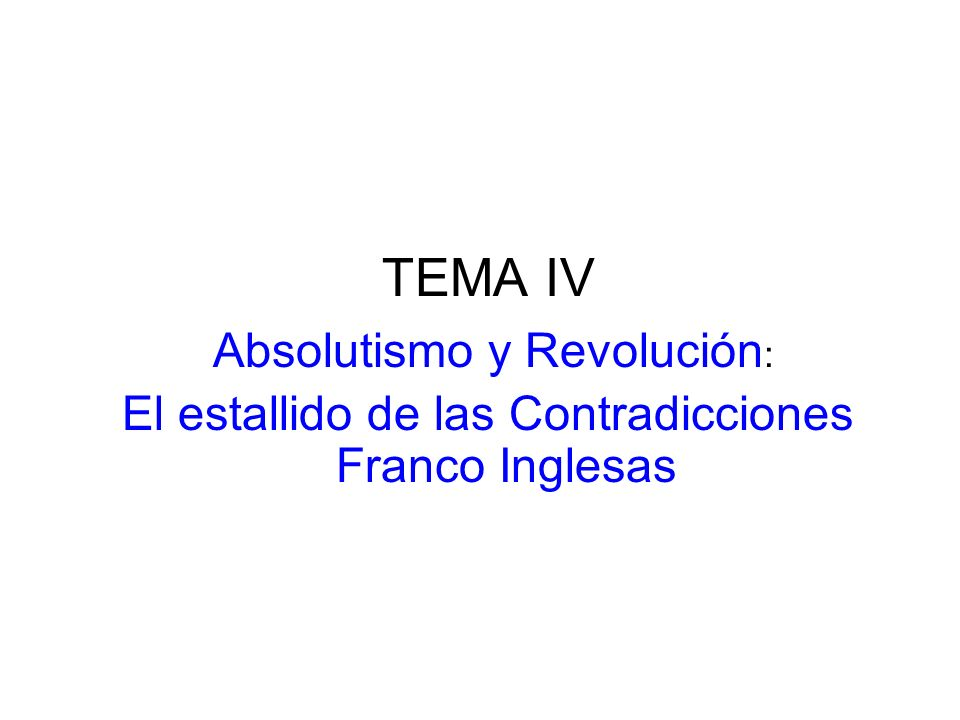 TEMA IV El estallido de las Contradicciones Franco Inglesas