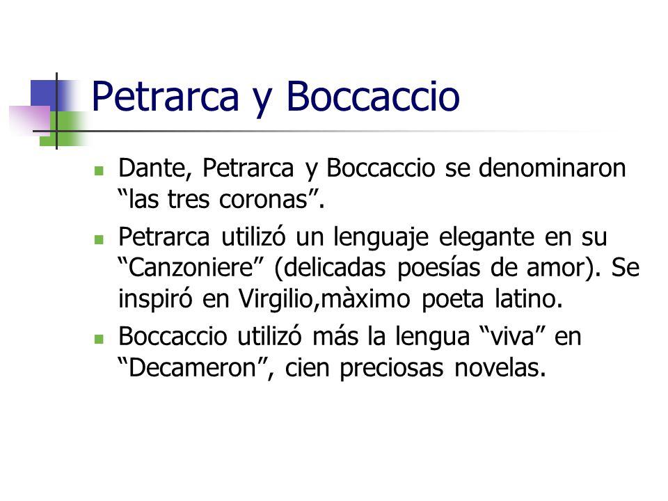 Petrarca y BoccaccioDante, Petrarca y Boccaccio se denominaron las tres coronas .