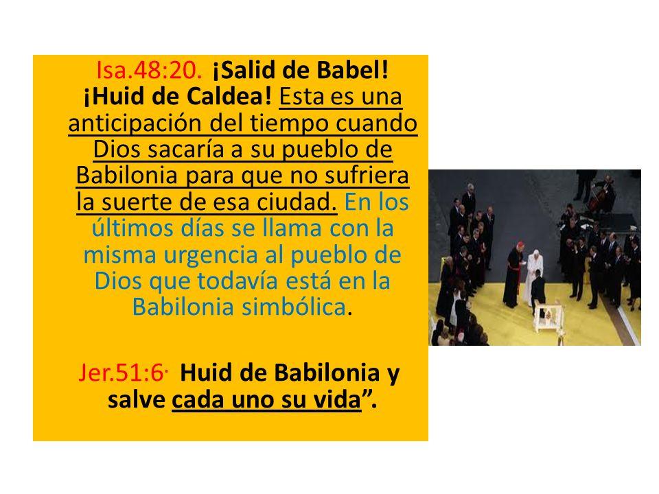 Isa. 48:20. ¡Salid de Babel. ¡Huid de Caldea