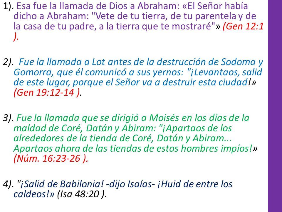 1). Esa fue la llamada de Dios a Abraham: «El Señor había dicho a Abraham: Vete de tu tierra, de tu parentela y de la casa de tu padre, a la tierra que te mostraré » (Gen 12:1 ).
