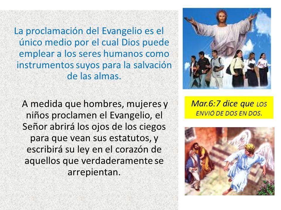 Mar.6:7 dice que LOS ENVIÓ DE DOS EN DOS.