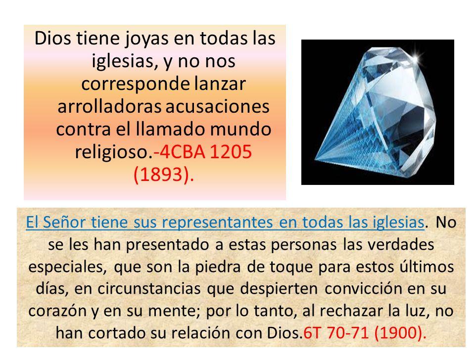 Dios tiene joyas en todas las iglesias, y no nos corresponde lanzar arrolladoras acusaciones contra el llamado mundo religioso.-4CBA 1205 (1893).