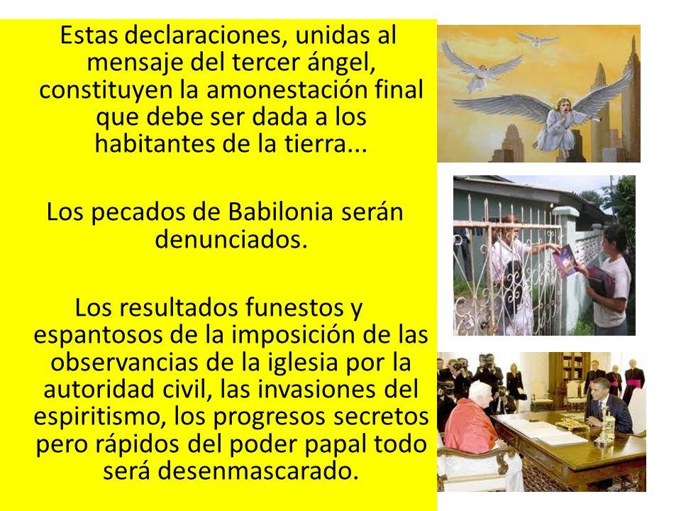 Estas declaraciones, unidas al mensaje del tercer ángel, constituyen la amonestación final que debe ser dada a los habitantes de la tierra...