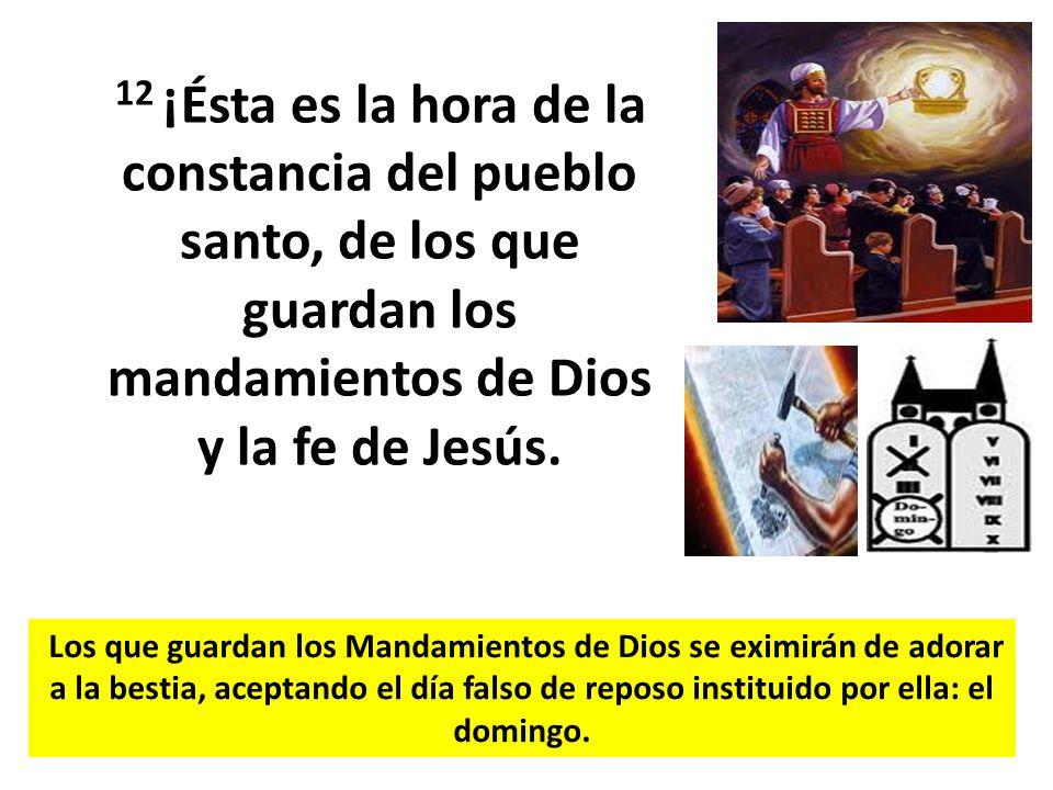 12 ¡Ésta es la hora de la constancia del pueblo santo, de los que guardan los mandamientos de Dios y la fe de Jesús.
