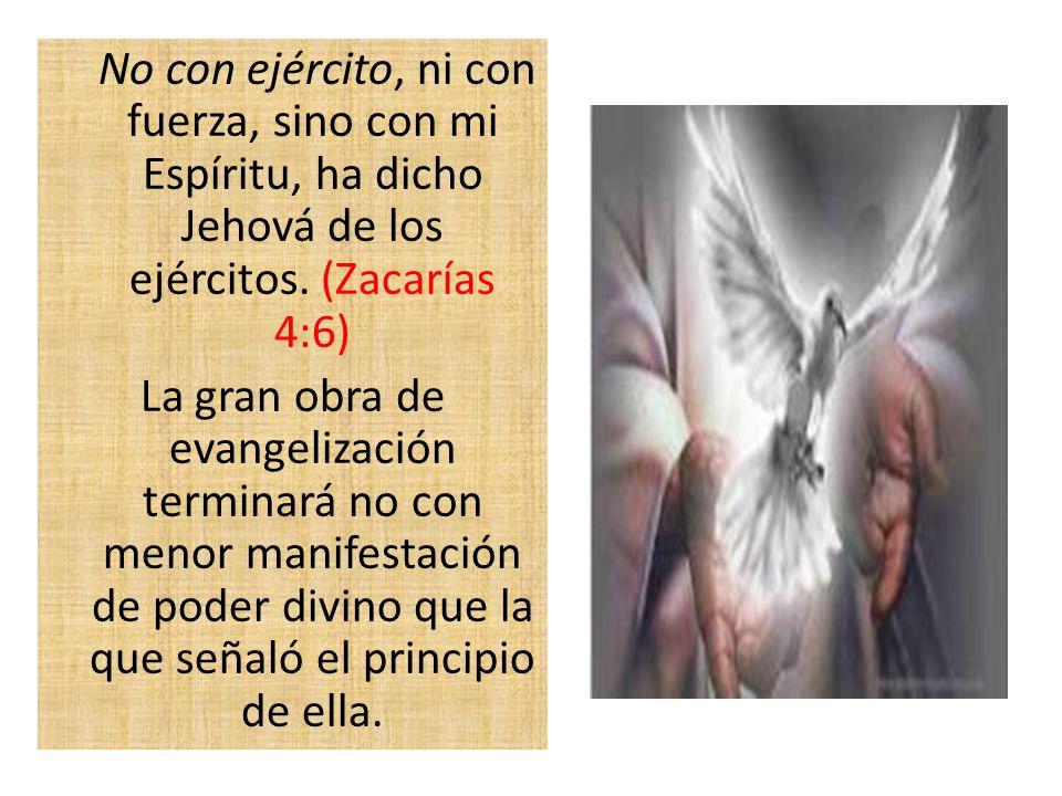 No con ejército, ni con fuerza, sino con mi Espíritu, ha dicho Jehová de los ejércitos. (Zacarías 4:6)
