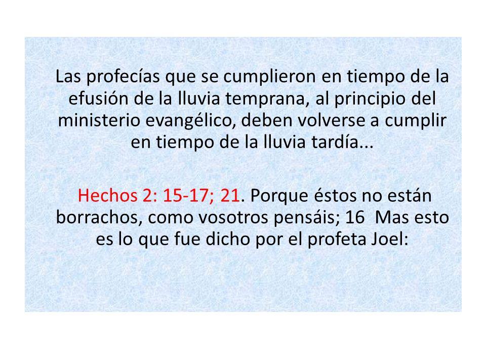 Las profecías que se cumplieron en tiempo de la efusión de la lluvia temprana, al principio del ministerio evangélico, deben volverse a cumplir en tiempo de la lluvia tardía...
