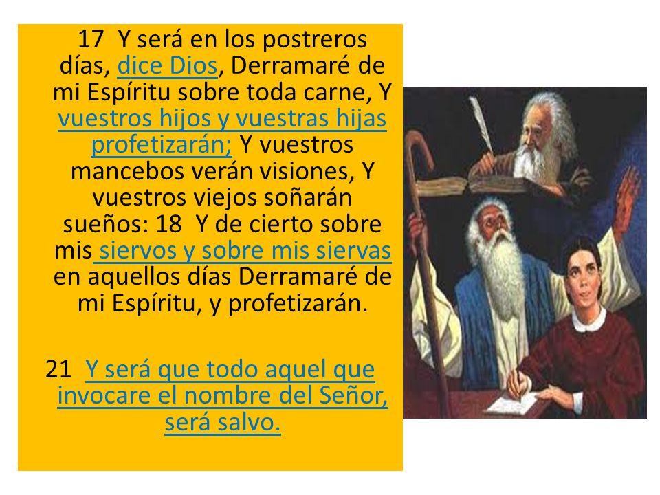 21 Y será que todo aquel que invocare el nombre del Señor, será salvo.