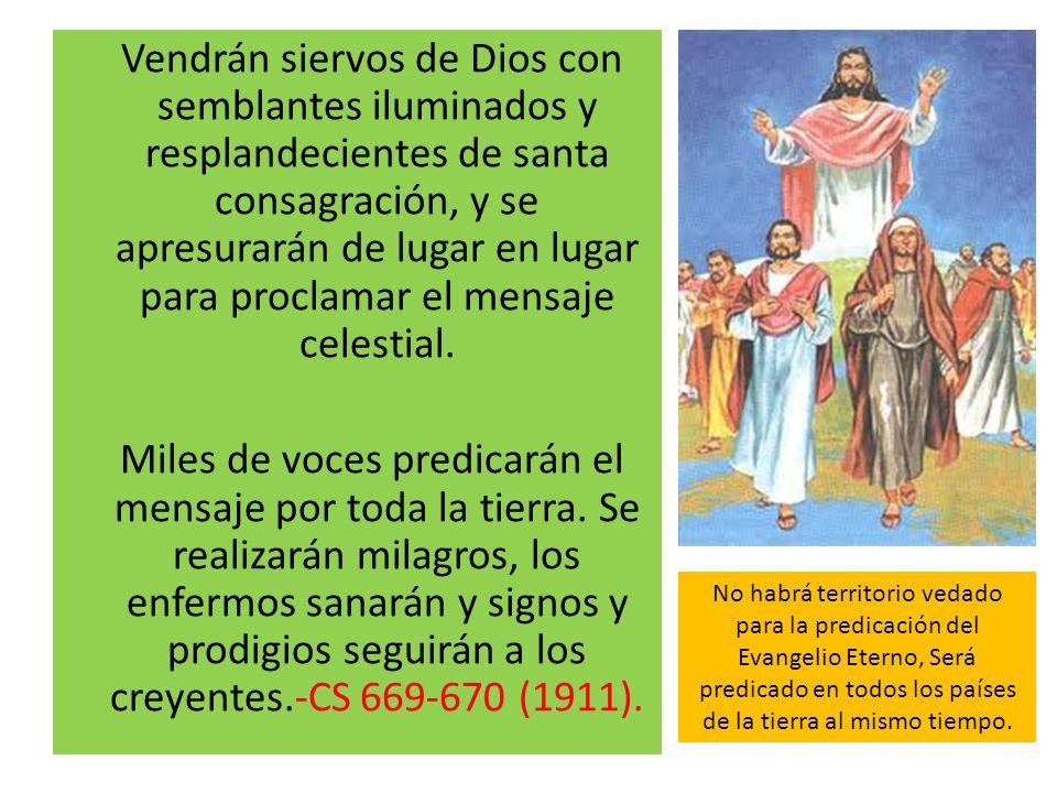 Vendrán siervos de Dios con semblantes iluminados y resplandecientes de santa consagración, y se apresurarán de lugar en lugar para proclamar el mensaje celestial.