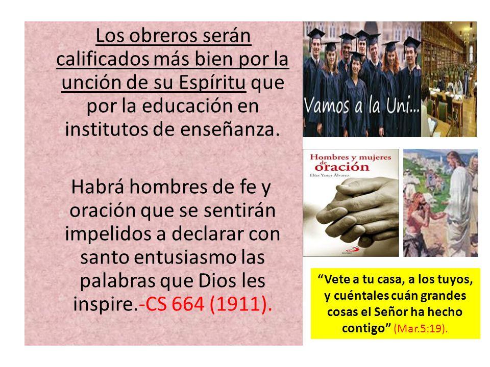 Los obreros serán calificados más bien por la unción de su Espíritu que por la educación en institutos de enseñanza.