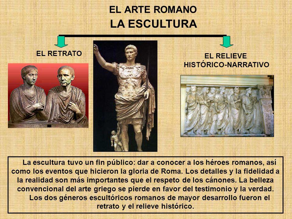 LA ESCULTURA EL ARTE ROMANO EL RETRATO EL RELIEVE HISTÓRICO-NARRATIVO
