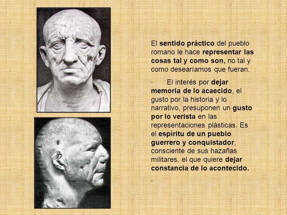 El sentido práctico del pueblo romano le hace representar las cosas tal y como son, no tal y como desearíamos que fueran.