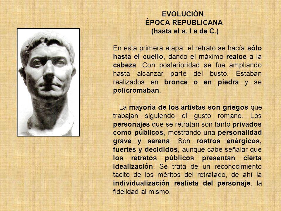 EVOLUCIÓN: ÉPOCA REPUBLICANA (hasta el s. I a de C.)