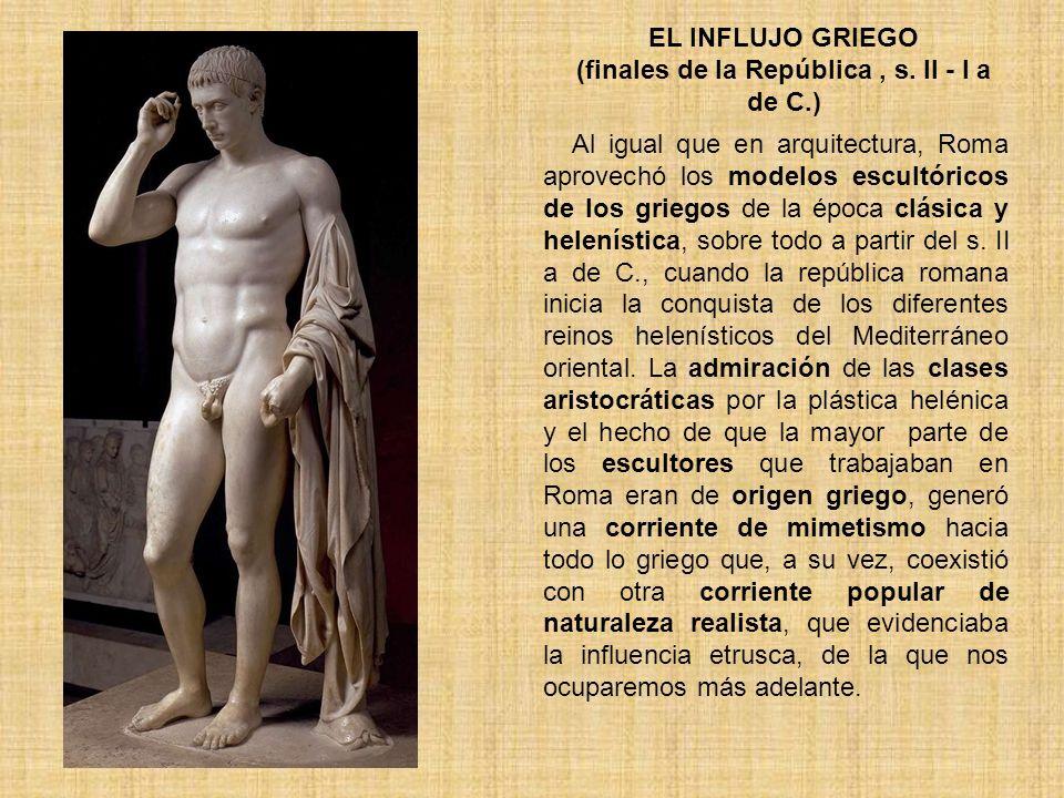 EL INFLUJO GRIEGO (finales de la República , s. II - I a de C.)