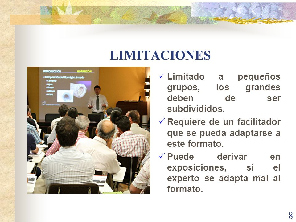 LIMITACIONESLimitado a pequeños grupos, los grandes deben de ser subdivididos. Requiere de un facilitador que se pueda adaptarse a este formato.
