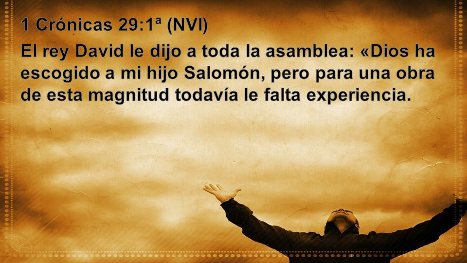 1 Crónicas 29:1ª (NVI)