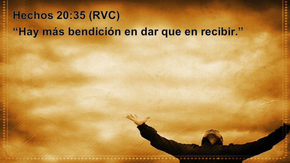 Hechos 20:35 (RVC) Hay más bendición en dar que en recibir.