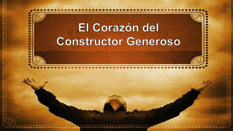 El Corazón del Constructor Generoso