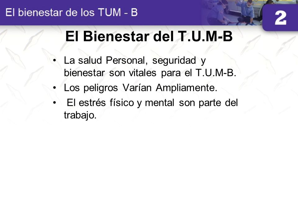 El Bienestar del T.U.M-B La salud Personal, seguridad y bienestar son vitales para el T.U.M-B. Los peligros Varían Ampliamente.