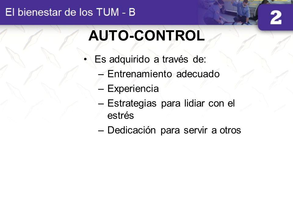 AUTO-CONTROL Es adquirido a través de: Entrenamiento adecuado