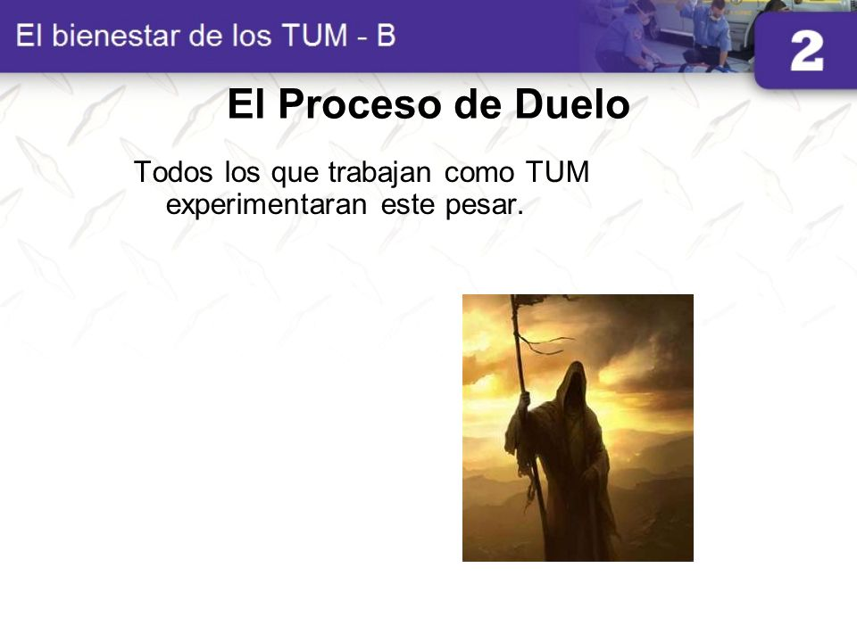 El Proceso de Duelo Todos los que trabajan como TUM experimentaran este pesar.