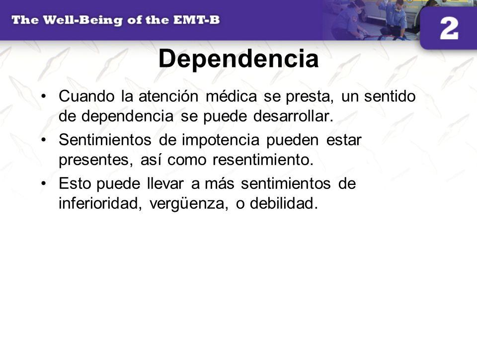Dependencia Cuando la atención médica se presta, un sentido de dependencia se puede desarrollar.