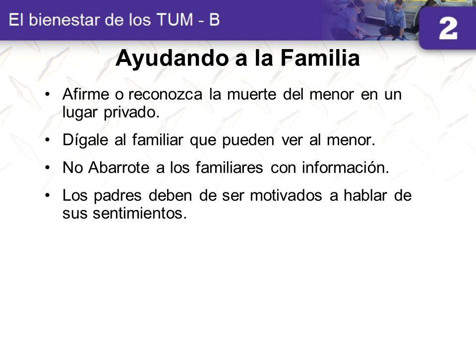 Ayudando a la FamiliaAfirme o reconozca la muerte del menor en un lugar privado. Dígale al familiar que pueden ver al menor.