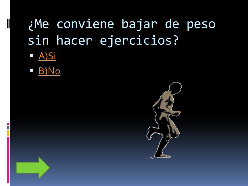 ¿Me conviene bajar de peso sin hacer ejercicios