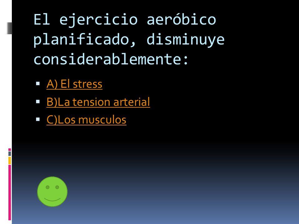 El ejercicio aeróbico planificado, disminuye considerablemente: