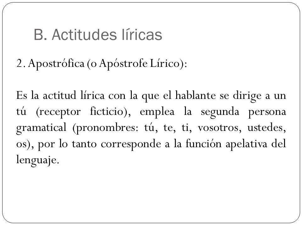 B. Actitudes líricas 2. Apostrófica (o Apóstrofe Lírico):