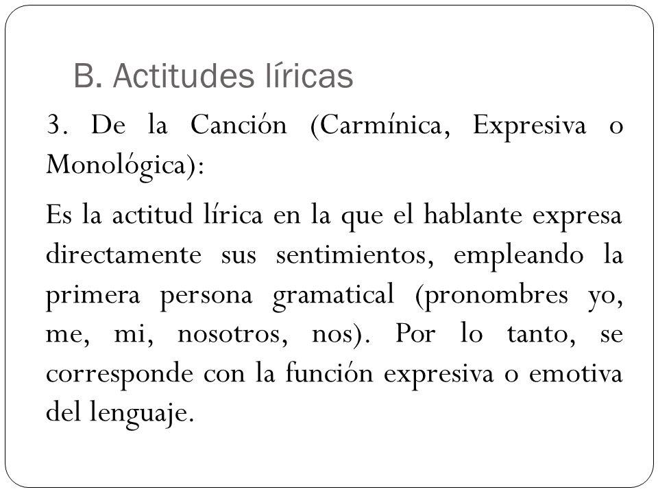 B. Actitudes líricas 3. De la Canción (Carmínica, Expresiva o Monológica):