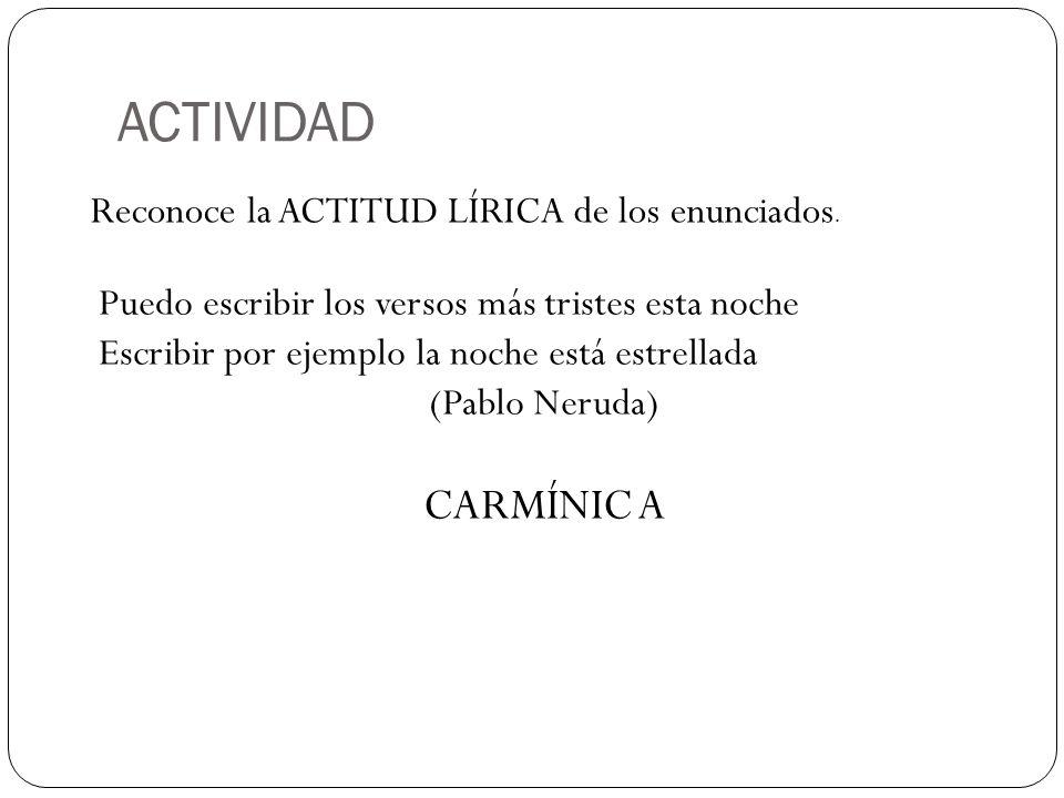 ACTIVIDAD CARMÍNIC A Reconoce la ACTITUD LÍRICA de los enunciados.