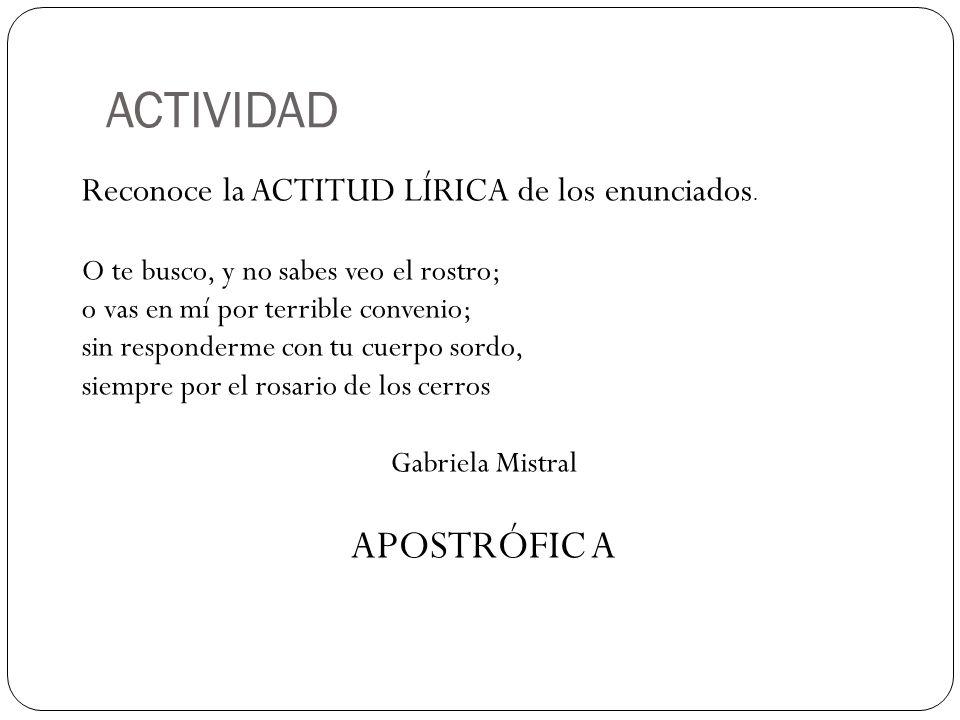 ACTIVIDAD APOSTRÓFIC A Reconoce la ACTITUD LÍRICA de los enunciados.