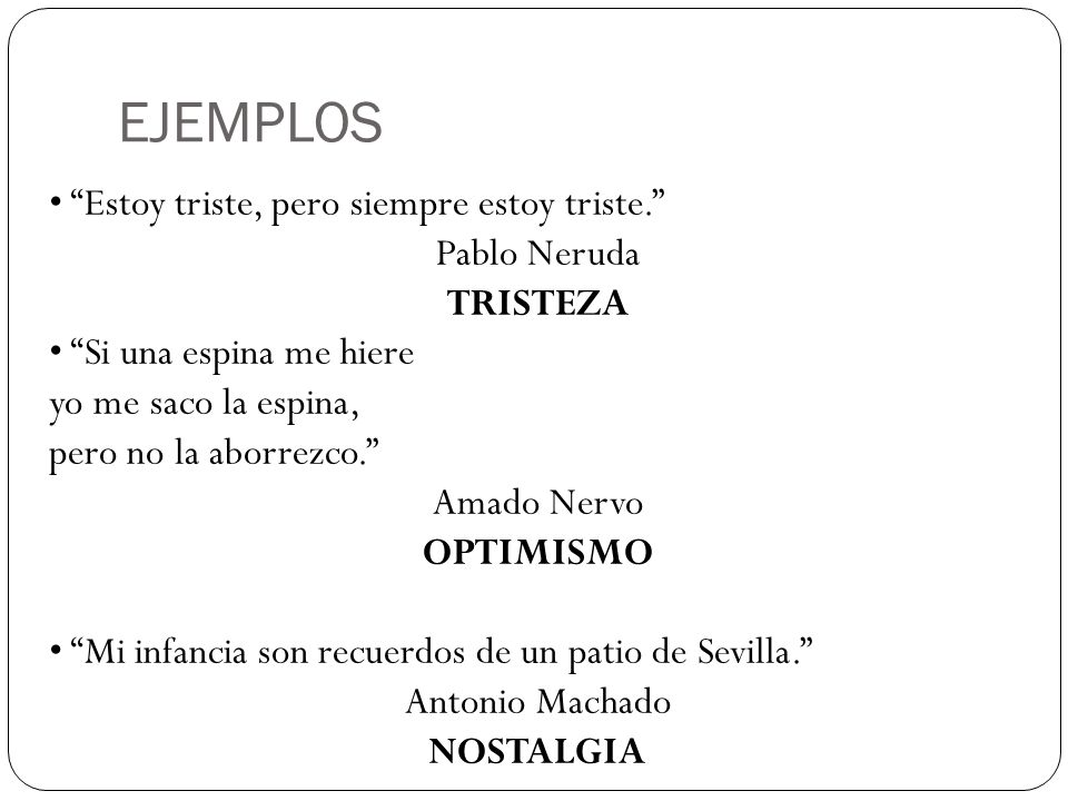 EJEMPLOS • Estoy triste, pero siempre estoy triste. Pablo Neruda