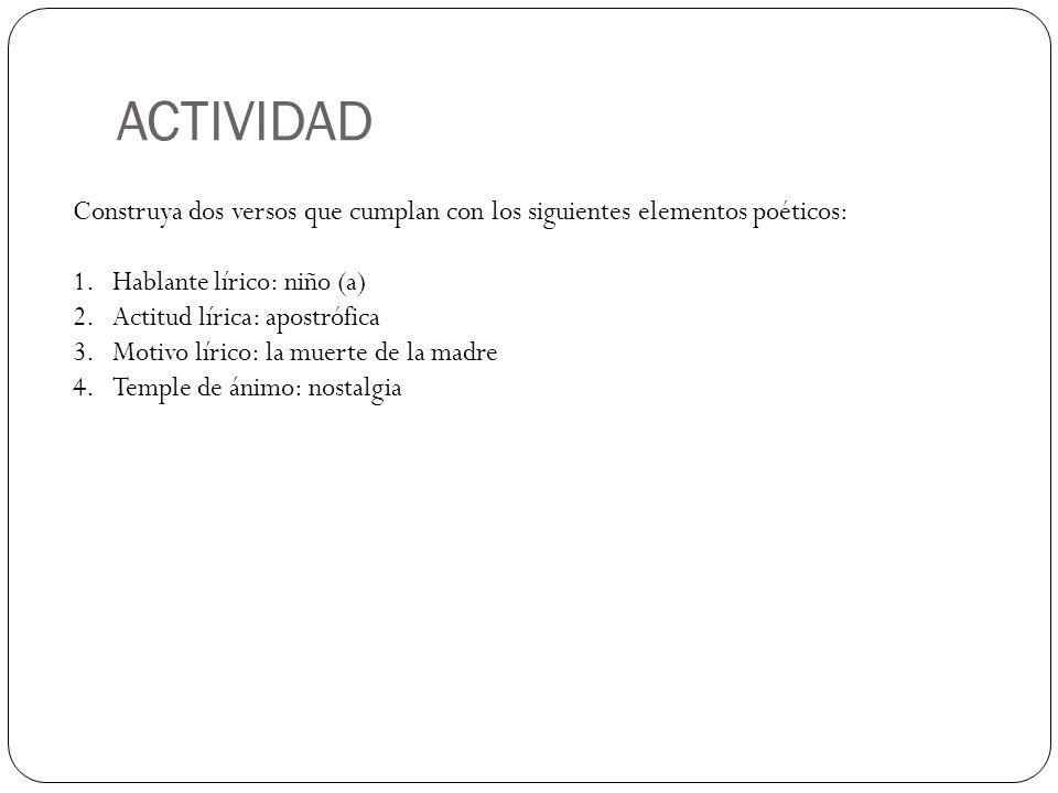 ACTIVIDAD Construya dos versos que cumplan con los siguientes elementos poéticos: Hablante lírico: niño (a)