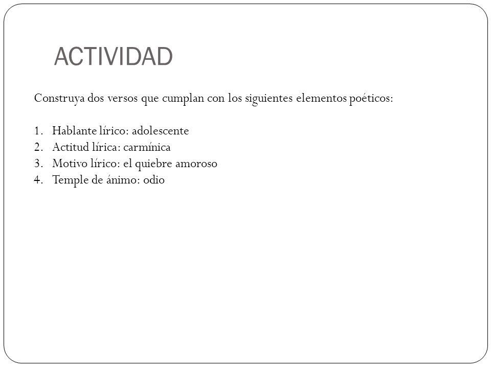ACTIVIDAD Construya dos versos que cumplan con los siguientes elementos poéticos: Hablante lírico: adolescente.