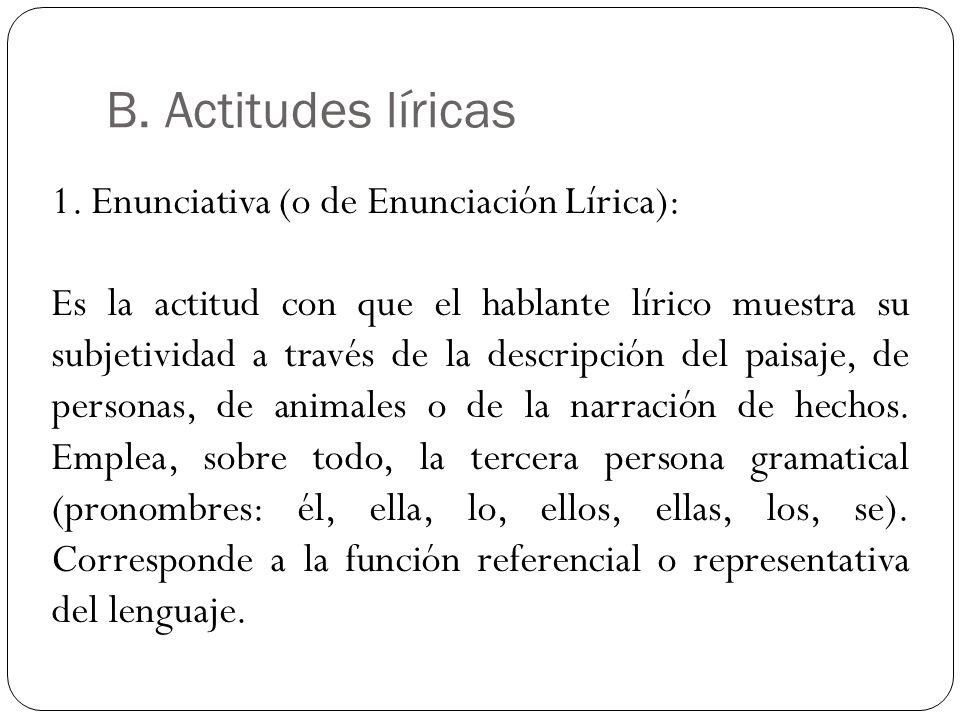 B. Actitudes líricas 1. Enunciativa (o de Enunciación Lírica):