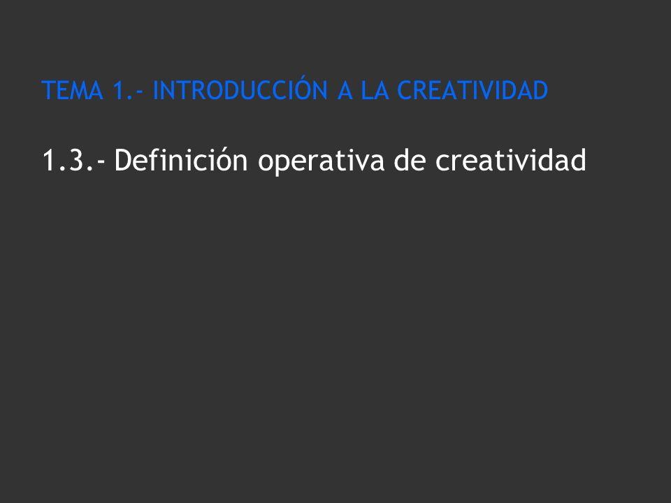 TEMA 1. - INTRODUCCIÓN A LA CREATIVIDAD 1. 3