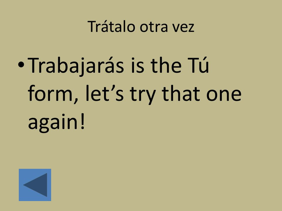 Trabajarás is the Tú form, let's try that one again!