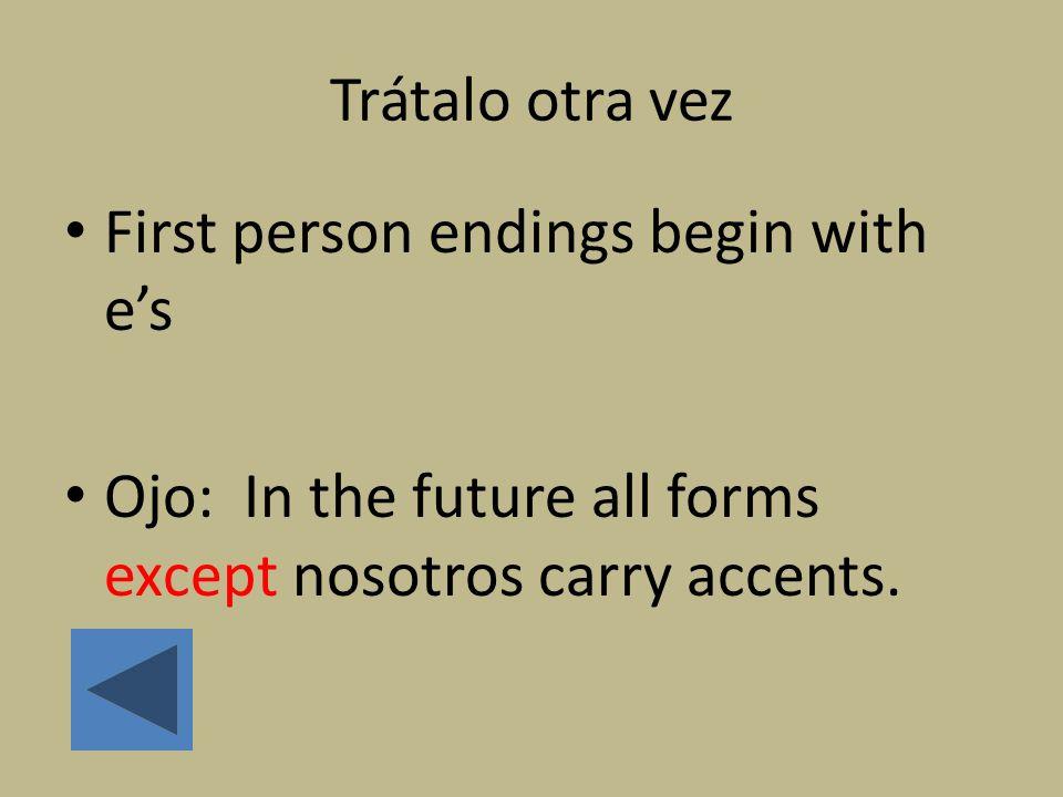 Trátalo otra vez First person endings begin with e's.