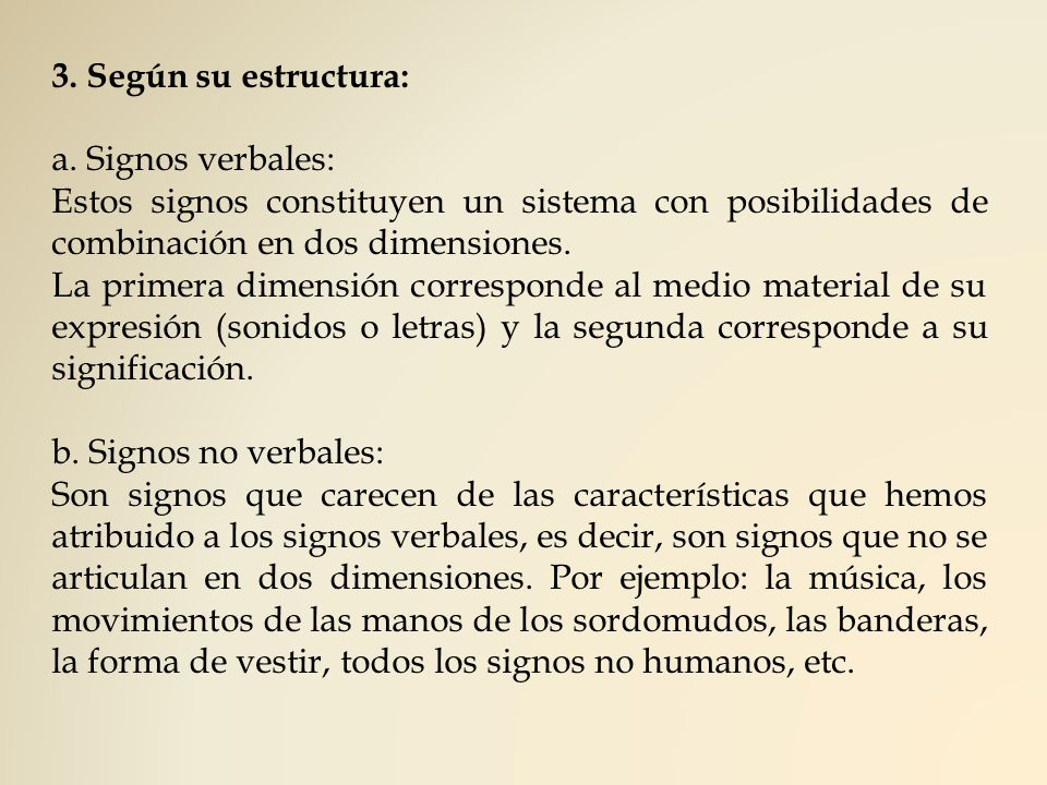 3. Según su estructura: a. Signos verbales: Estos signos constituyen un sistema con posibilidades de combinación en dos dimensiones.