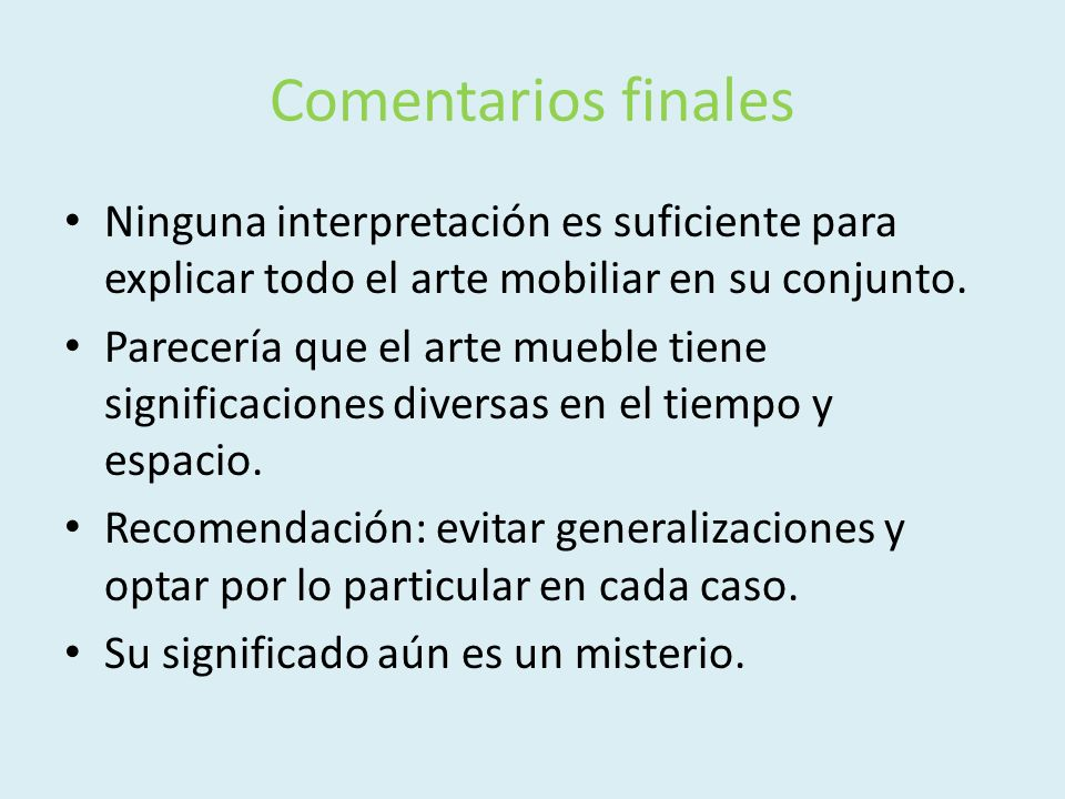 Comentarios finalesNinguna interpretación es suficiente para explicar todo el arte mobiliar en su conjunto.
